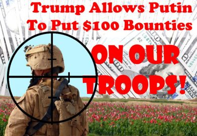 Trump is OK with Putin putting bounties on our troops