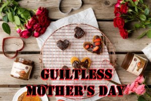 How To Have A Guiltless Mother's Day
